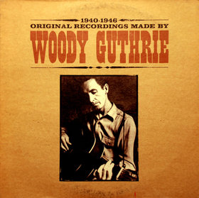 1940 1946 ORIGINAL RECORDINGS MADE BY WOODY GUTHRIE